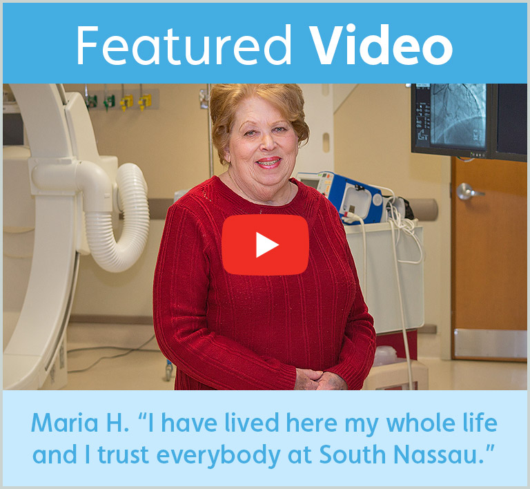 "Maria H. ""I have lived here my whole life and I trust everybody at South Nassau."""